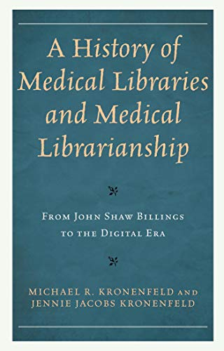 A History of Medical Libraries and Medical Librarianship: From John Shaw Billings to the Digital Era