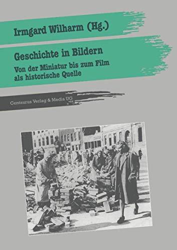 Geschichte in Bildern: Von der Miniatur bis zum Film als historische Quelle (Geschichtsdidaktik: Studien, Materialien. Neue Folgen)