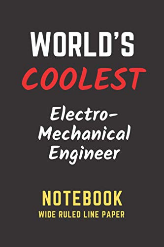 World's Coolest Electro Mechanical Engineer Notebook: Wide Ruled Line Paper. Perfect Gift/Present...