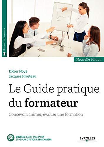 Le Guide pratique du formateur: Concevoir, animer, évaluer une formation (Ressources humaines)