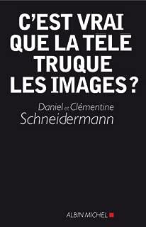 C'Est Vrai Que La Tele Truque Les Images ? (Documents Societe) (French Edition)