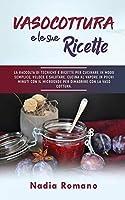 Vasocottura E Le Sue Ricette: La raccolta di tecniche e ricette per cucinare in modo semplice, veloce e salutare. Cucina al vapore in pochi minuti con il microonde per dimagrire con la vaso cottura.