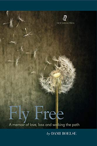 Fly Free: A memoir of love, loss and walking the path (English Edition)