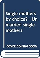 Single mothers by choice?―Unmarried single mothers