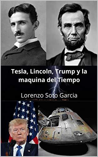 Tesla, Lincoln, Trump y la máquina del tiempo: Terrorismo y guerra, combinación de realidad y ficción (Tesla y la maquina del tiempo nº 1)