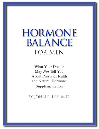 Hormone Balance for Men: What your doctor may not tell you about prostate health and natural hormone supplementation.