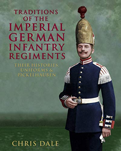Compare Textbook Prices for Traditions of the Imperial German Infantry Regiments: their Histories, Uniforms & Pickelhauben  ISBN 9798589795431 by Dale, Chris