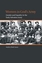 Women in God's Army: Gender and Equality in the Early Salvation Army (Studies in Women and Religion Book 7)