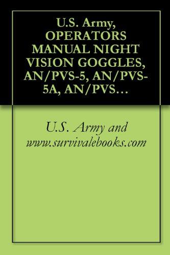 U.S. Army, OPERATOR'S MANUAL NIGHT VISION GOGGLES, AN/PVS-5, AN/PVS-5A, AN/PVS-5B, AN/PVS-5C, TM 11-5855-238-23&P (English Edition)