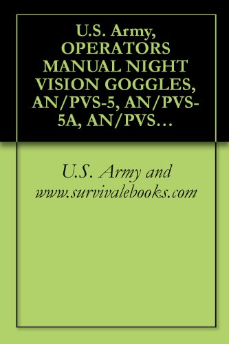 U.S. Army, OPERATOR'S MANUAL NIGHT VISION GOGGLES, AN/PVS-5, AN/PVS-5A, AN/PVS-5B, AN/PVS-5C, TM 11-5855-238-23&P (English Edition)