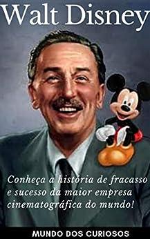 Walt Disney: Conheça a história de fracasso e sucesso da maior empresa cinematográfica do mundo! (Fortunas Perdidas Livro 3) por [Editora Mundo dos Curiosos]