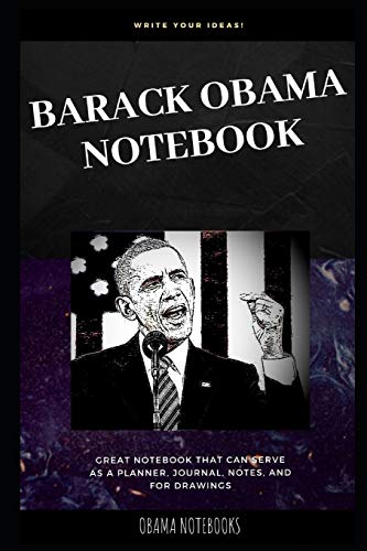 Barack Obama Notebook: Great Notebook for School or as a Diary, Lined With More than 100 Pages. Notebook that can serve as a Planner, Journal, Notes and for Drawings. (Barack Obama Notebooks, Band 0)