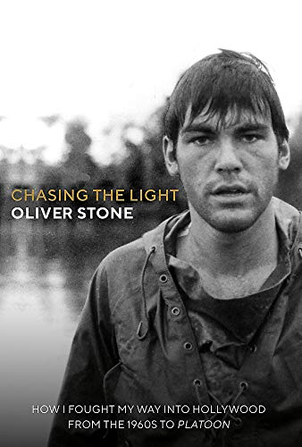 Stone, O: Chasing The Light: How I Fought My Way into Hollywood - From the 1960s to Platoon