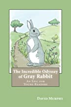 The Incredible Odyssey of Gray Rabbit: An Epic for Young Readers