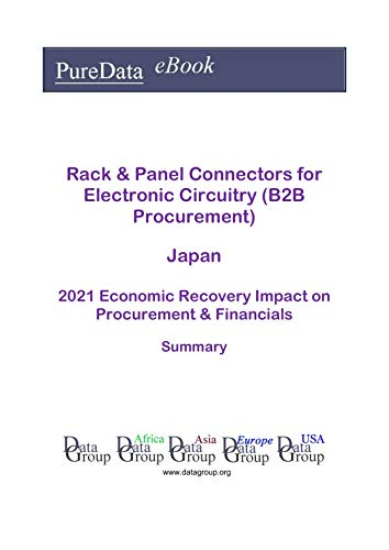 Rack & Panel Connectors for Electronic Circuitry (B2B Procurement) Japan Summary: 2021 Economic Recovery Impact on Revenues & Financials (English Edition)