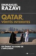 Qatar, vérités interdites - Un émirat au bord de l'implosion d'Emmanuel Razavi