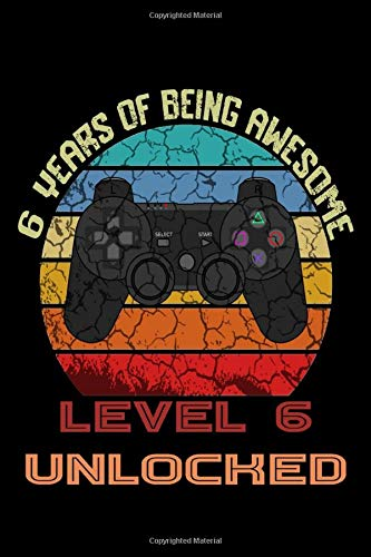 6 YEARS OF BEING AWESOME Level 6 UNLOCKED: Gaming Birthday Notebook/Journal Homebook To Define Goals And To do list | Gamers Birthday Gift better than a card with game controller
