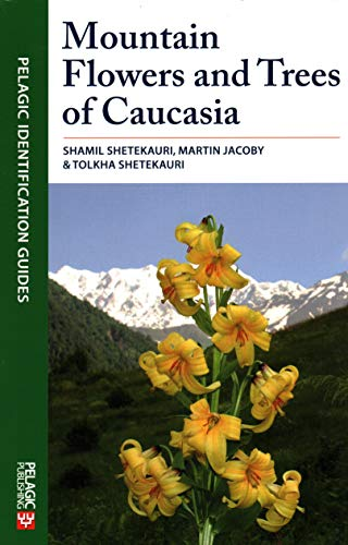 Mountain Flowers and Trees of Caucasia (Pelagic Identification Guides)