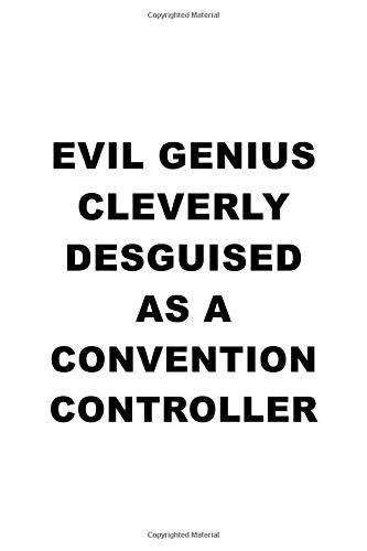 Evil Genius Cleverly Desguised As A Convention Controller: Original Convention Controller Notebook, Convention Co Journal Gift, Diary, Doodle Gift or ... | 6 x 9 Compact Size, 109 Blank Lined Pages