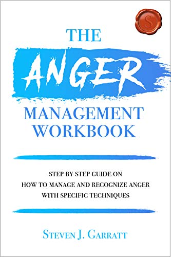 Anger Management Workbook: Step by Step Guide on How to Manage and Recognize Anger With Specific Techniques (English Edition)