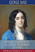 The George Sand- Gustave Flaubert Letters (Esprios Classics)