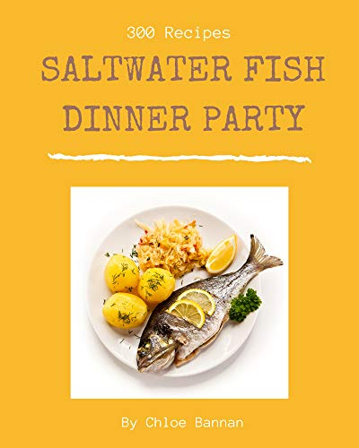 300 Saltwater Fish Dinner Party Recipes: More Than a Saltwater Fish Dinner Party Cookbook (English Edition)