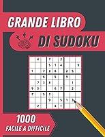 Grande Libro Di Sudoku: 1000 puzzle Sudoku facili e difficili con soluzioni