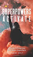 Superpowers Activate: A Guide to Empower Your Inner Superhero