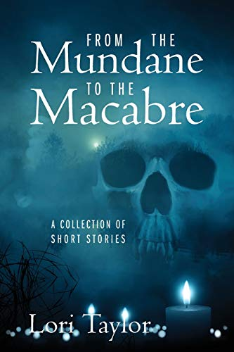 From The Mundane to The Macabre: A Collection of Short Stories