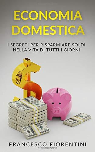 Economia Domestica: I segreti per risparmiare soldi nella vita di tutti i giorni