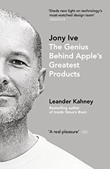 Jony Ive: The Genius Behind Apple's Greatest Products by [Leander Kahney]