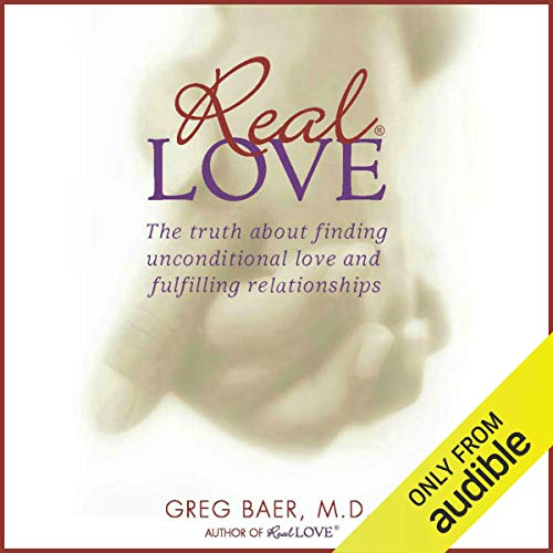 Real Love: The Truth About Finding Unconditional Love & Fulfilling Relationships