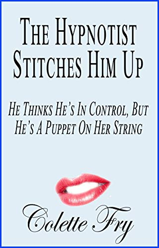 The Hypnotist Stitches Him Up: He Thinks He's In Control, But He's A Puppet On Her String (Cougar MILF Book 13) (English Edition)