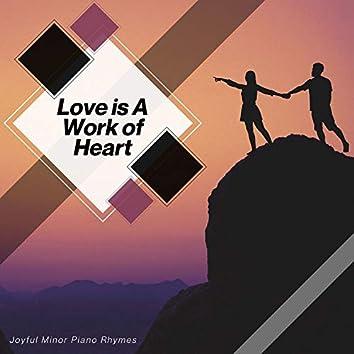 Love Is A Work Of Heart - Joyful Minor Piano Rhymes