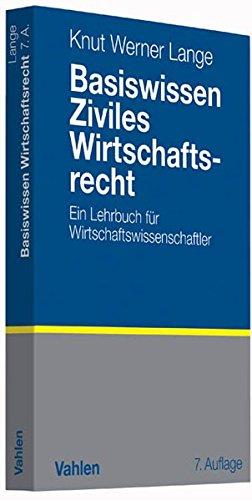 Basiswissen Ziviles Wirtschaftsrecht: Ein Lehrbuch für Wirtschaftswissenschaftler: Ein Lehrbuch fr Wirtschaftswissenschaftler