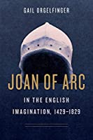 Joan of Arc in the English Imagination 1429-1829