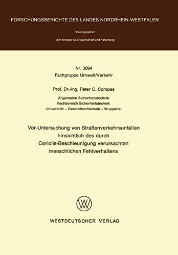 Vor-Untersuchung von Straßenverkehrsunfällen hinsichtlich des durch Coriolis-Beschleunigung verursachten menschlichen Fehlverhaltens ... Landes Nordrhein-Westfalen (3094), Band 3094)