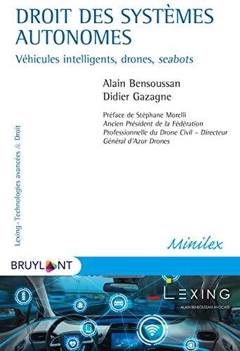 Droit des systèmes autonomes: Véhicules intelligents, drones, seabots (Lexing - Technologies avancées & Droit) (French Edition)