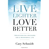 Live Lighter, Love Better: Twelve Biblical Decisions for a Meaningful Life