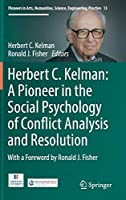 Herbert C. Kelman: A Pioneer in the Social Psychology of Conflict Analysis and Resolution (Pioneers in Arts, Humanities, Science, Engineering, Practice (13))