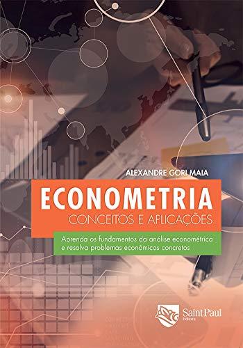 Econometria - Conceitos e Aplicações: Conceitos e Aplicações
