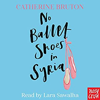 No Ballet Shoes in Syria                   By:                                                                                                                                 Catherine Bruton                               Narrated by:                                                                                                                                 Lara Sawalha                      Length: 5 hrs and 10 mins     1 rating     Overall 5.0