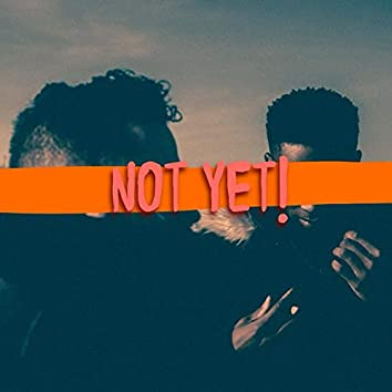 Not Yet! (feat. Funeral)