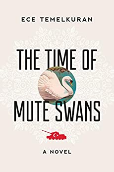 The Time of Mute Swans: A Novel by [Ece Temelkuran, Kenneth Dakan]