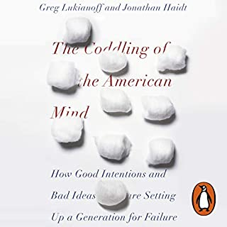 The Coddling of the American Mind     How Good Intentions and Bad Ideas Are Setting Up a Generation for Failure              By:                                                                                                                                 Jonathan Haidt,                                                                                        Greg Lukianoff                               Narrated by:                                                                                                                                 Jonathan Haidt                      Length: 10 hrs and 6 mins     106 ratings     Overall 4.7