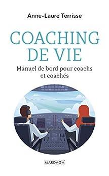 Coaching de vie: Manuel de bord pour coachs et coachés (Psychologie grand public) par [Anne-Laure Terrisse]