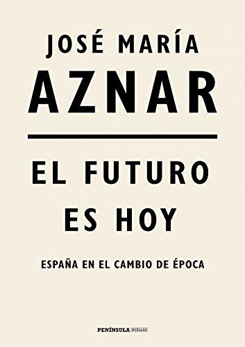 El futuro es hoy: España en el cambio de época eBook: Aznar, José ...