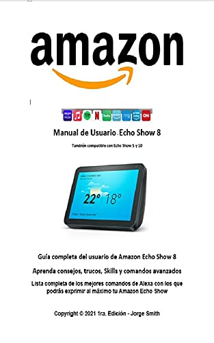 Manual de Usuario - Echo Show 8: Guía completa del usuario de Amazon Echo Show 8 Aprenda consejos, trucos, Skills y comandos avanzados