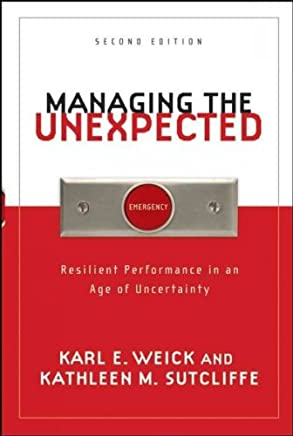 [(Managing the Unexpected: Resilient Performance in an Age of Uncertainty)] [ By (author) Karl E. Weick, By (author) Kathleen M. Sutcliffe ] [September, 2007]
