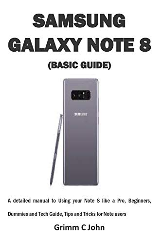 SAMSUNG GALAXY NOTE 8 (BASIC GUIDE): A detailed manual to Using your Note 8 like a Pro, Beginners, Dummies and Tech Guide, Tips and Tricks for Note users (English Edition)